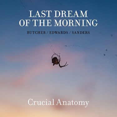 JOHN BUTCHER - Last Dream Of The Morning [Butcher, Edwards, Sanders] : Crucial Anatomy cover